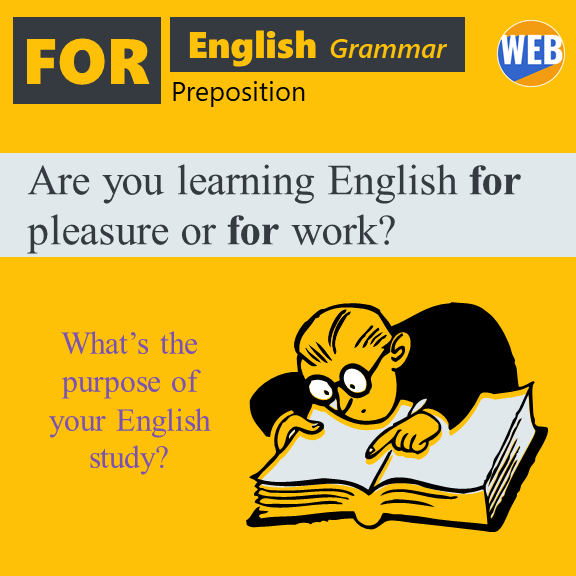 Learn the English preposition FOR Are you learning English for pleasure or for work?