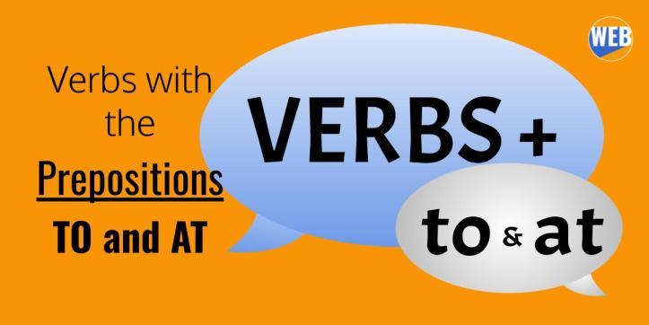 verbs with prepositions  TO and AT