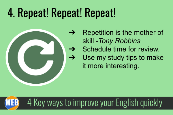 Improve your English QUICKLY 4. Repeat! Repeat! Repeat!