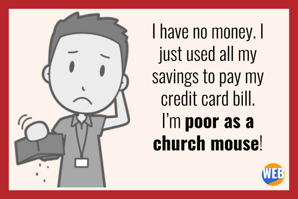 I'm poor as a church mouse! rats and mice idioms