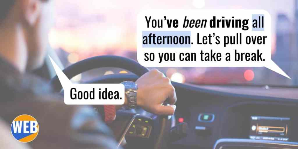 "Present perfect continuous ""You've been driving."""