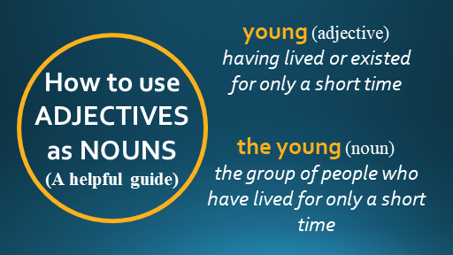 How to use adjectives as nouns - a helpful guide