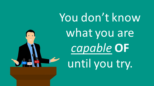 Adjectives with the preposition OF You don't know what you are capable OF until you try