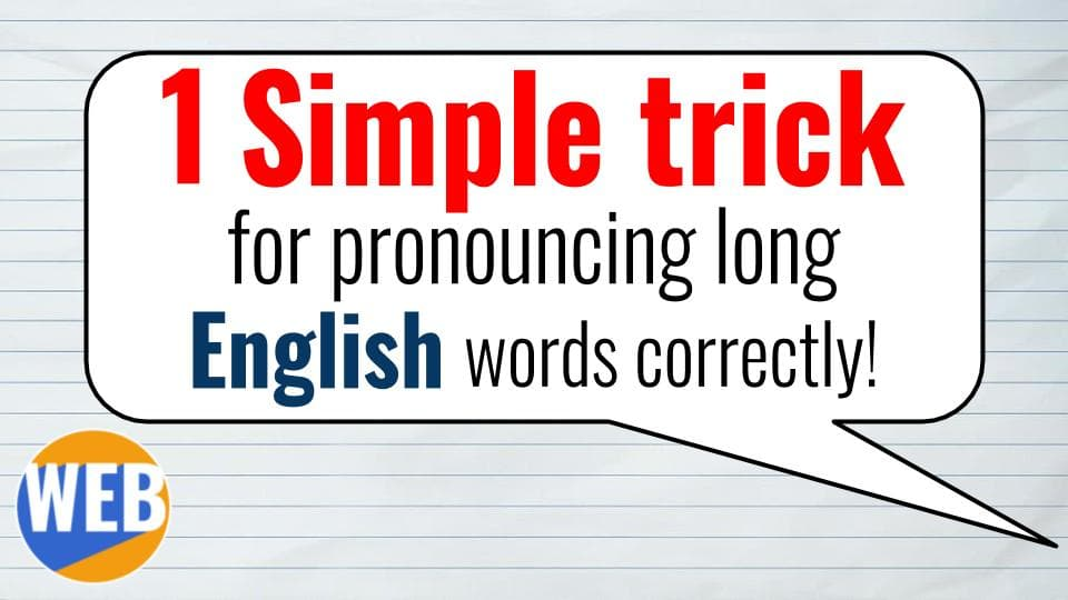Pronouncing long English words 1 Simple trick