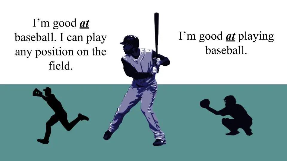 Good AT or Good WITH I'm good at playing baseball.