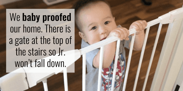 We baby proofed our home.