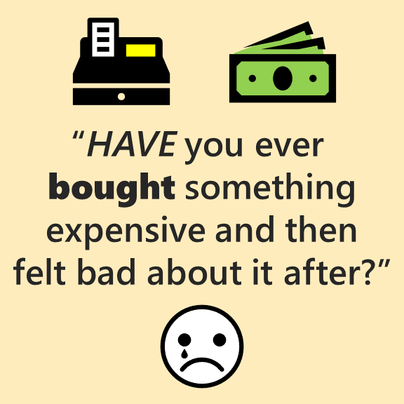 The past participle of the verb TO BUY is bought. Have you ever bought something expensive and then felt bad about it after?