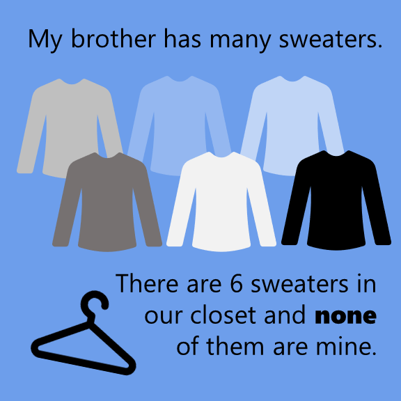 There are 6 sweaters in our closet and none of them are mine. None in a sentence.