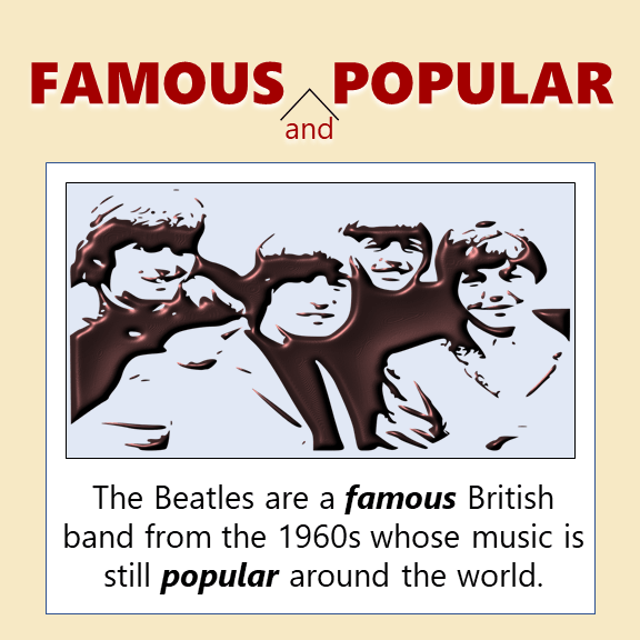 Famous and Popular. The Beatles are a famous British band from the 1960s whose music is still popular around the world.