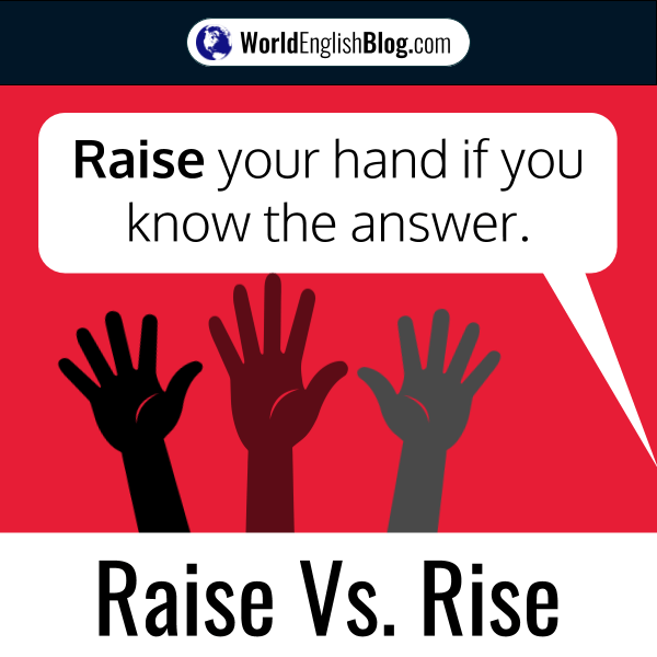 Raise your hand if you know the answer. RAISE and RISE Transitive and Intransitive verbs
