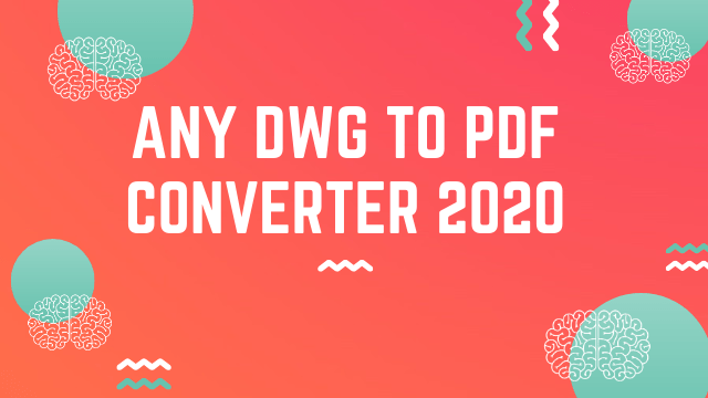 Any DWG to PDF Converter 2020