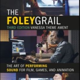 The Foley Grail: The Art of Performing Sound for Film, Games, and Animation, 3rd Edition (Premium)