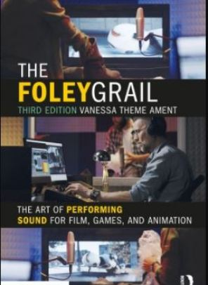 The Foley Grail The Art of Performing Sound for Film, Games, and Animation, 3rd Edition