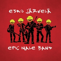 Esko Jarvela Epic Male Band - Esko Jarvela Epic Male Band