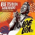 Betsayda Machado & Parranda El Clavo: Loe Loa