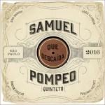 Samuel Pompeo Quinteto: Que Descaída