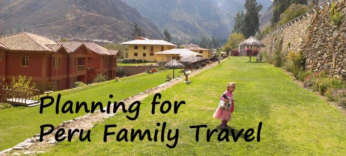 planning for peru family travel, peru family travel, peru family vacation