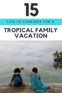 15 Tips To Consider For A Tropical Family Vacation