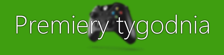 Premiery tygodnia na Xbox One