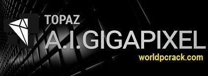 Topaz AI Gigapixel 5.0.1.0 Crack With Activator {Win/Mac} Free Download