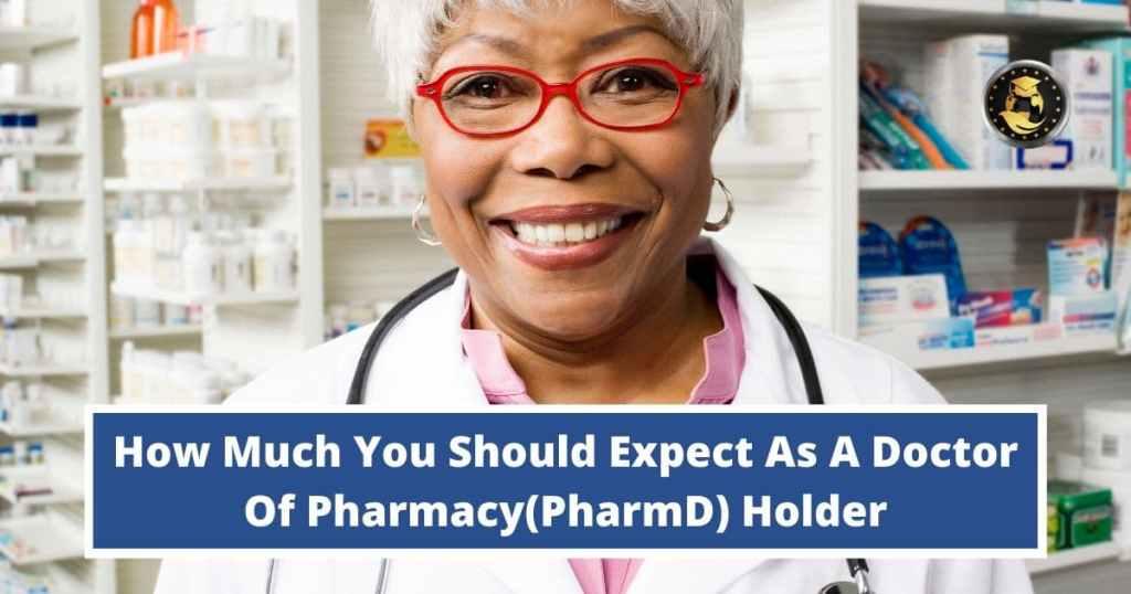 PharmD Salary: How Much Should I Expect As A Doctor Of Pharmacy(PharmD) Holder