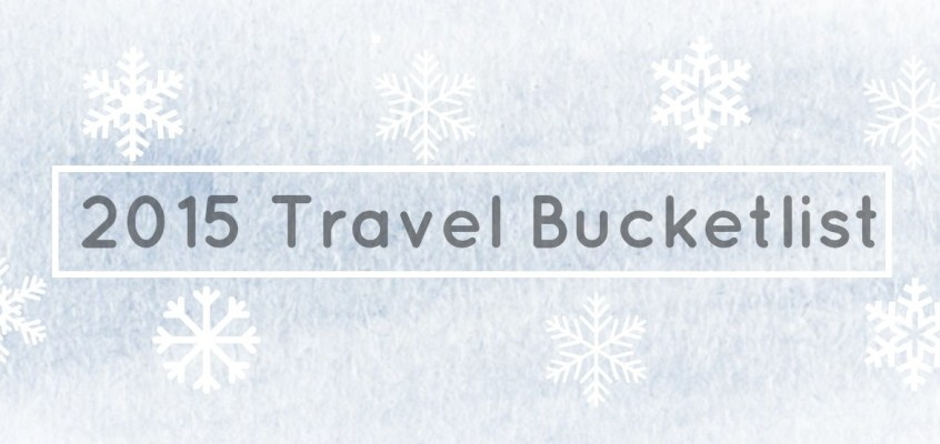 My Travel Bucket list for 2015
