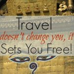 Travel Doesn't Change You, It Sets You Free
