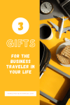 Three Gift for the Business Traveler in your Life