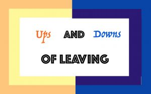 Ups and Downs Of Leaving