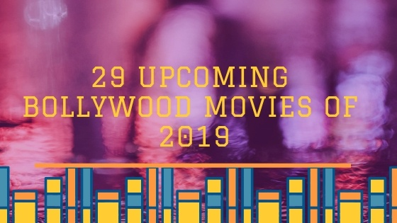 29 Upcoming Bollywood Movies of 2019 That You Shouldn't Give a Miss 1