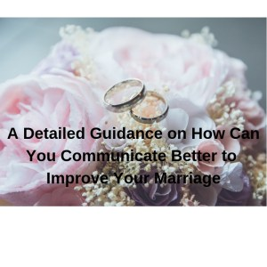 A Guide On How to Communicate Better With Your Partner to Improve your Marriage 5