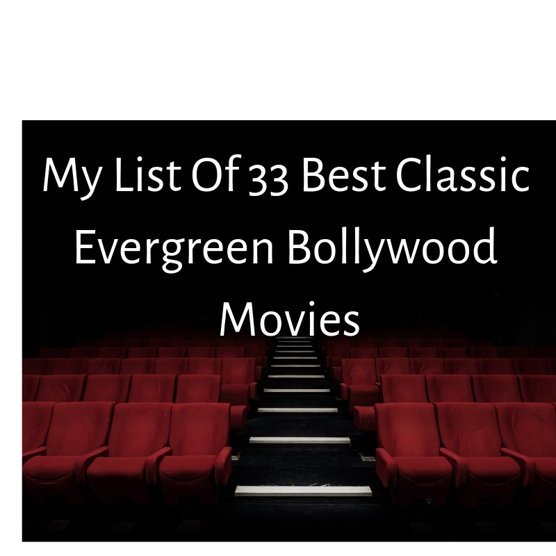 My List of 33 best Classic Evergreen Bollywood Movies 1