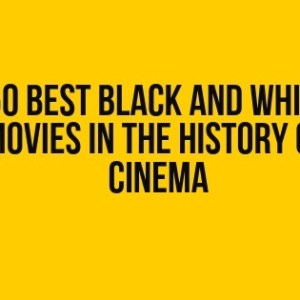Feature Image on 50 best black and white movies in the history of cinema