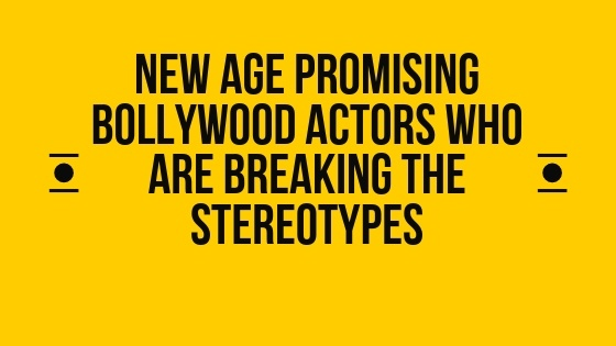 New age bollywood actors who are breaking the stereotypes