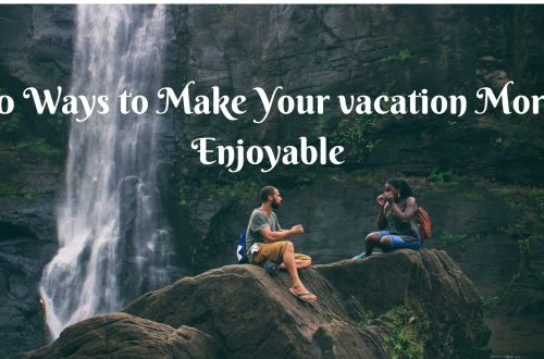 10 ways to make your vacation more enjoyble