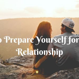 how to prepare for a new relationship