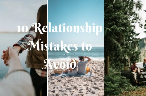 10 Relationship Mistakes to Avoid