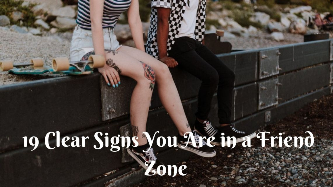 19 Clear Signs You are in a Friend Zone 1