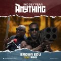 Brown Edu – I No Dey Fear Anything ft. Wike