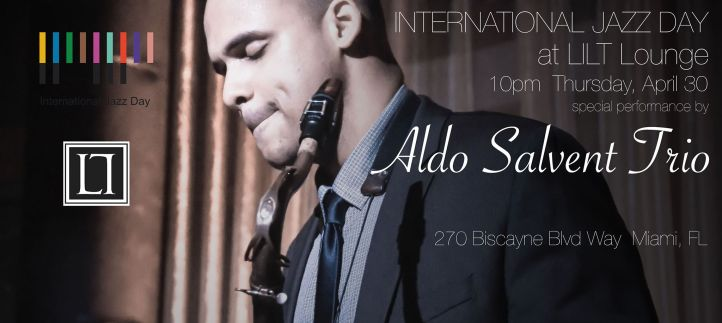 30 de abril - Aldo Salvent Trío en Lilt Lounge de Miami, Florida