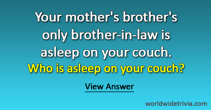 Riddle  Your mothers brothers only brotherinlaw