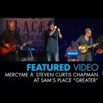 MercyMe and Steven Curtis Chapman – LIVE