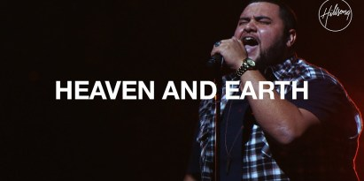 Heaven and Earth – Hillsong Worship