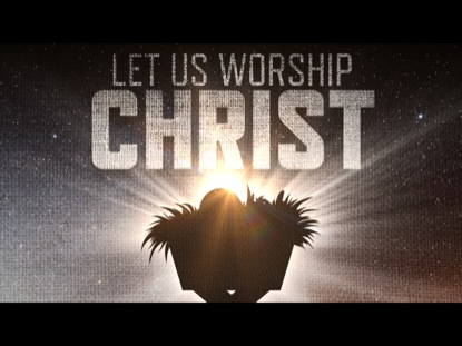 Let Us Worship Christ Centerline New Media