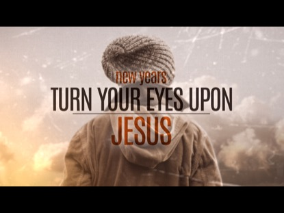 New Years  Turn Your Eyes Upon Jesus  Freebridge Media