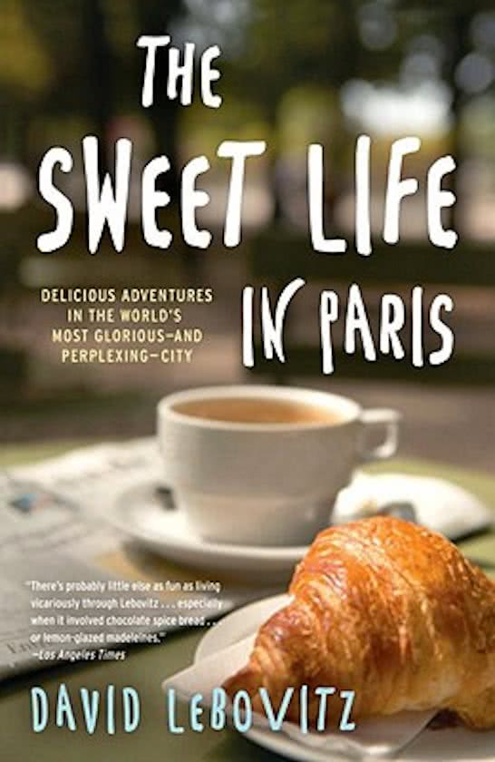 The Sweet Life in Paris David Lebovitz culinaire roman