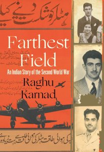 Short Book Review: Farthest Field: An Indian Story of Second World War by Raghu Karnad