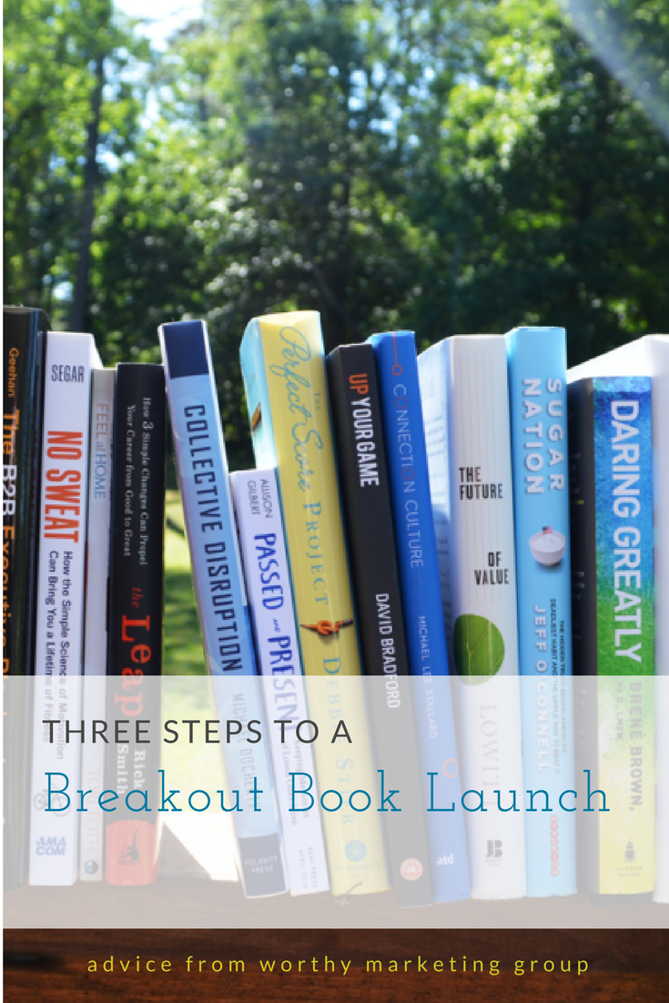 Three Steps to a Breakout Book Launch | The Worthy Marketing Group Blog
