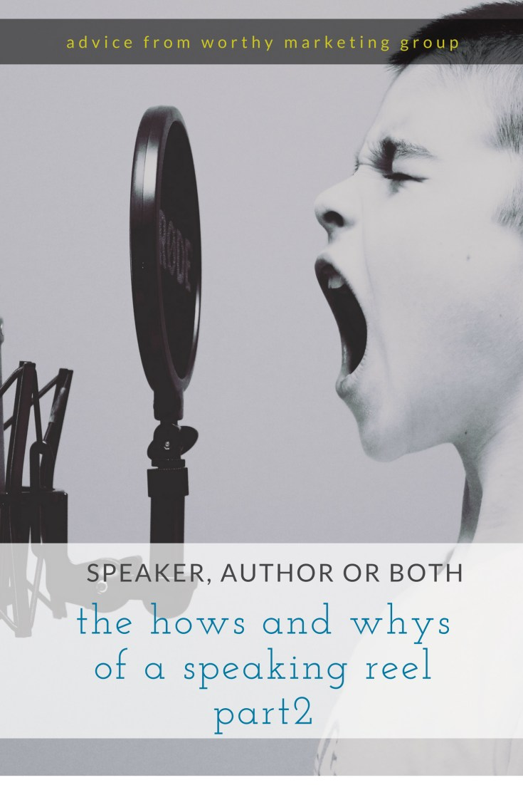 Author, Speaker, or Both - Speaking Reels - Part 2 of 2 | The Worthy Marketing Group Blog