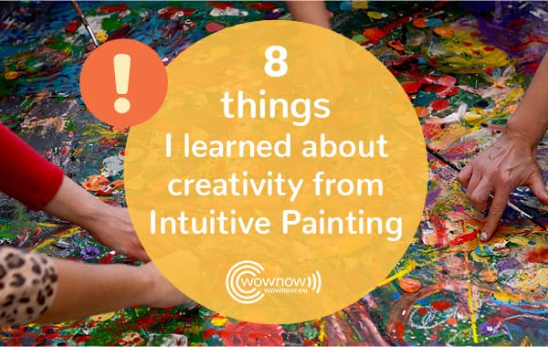 8 things I learned about creativity from Intuitive Painting